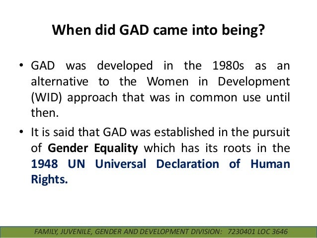 When did GAD came into being? • GAD was developed in the 1980s as an alternative to the Women in Development (WID) approac...