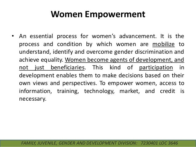 Women Empowerment • An essential process for women's advancement. It is the process and condition by which women are mobil...