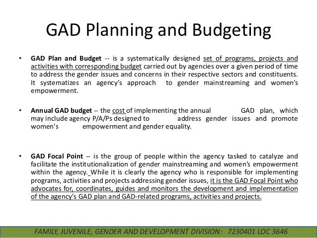 GAD Planning and Budgeting •  GAD Plan and Budget -- is a systematically designed set of programs, projects and activities...
