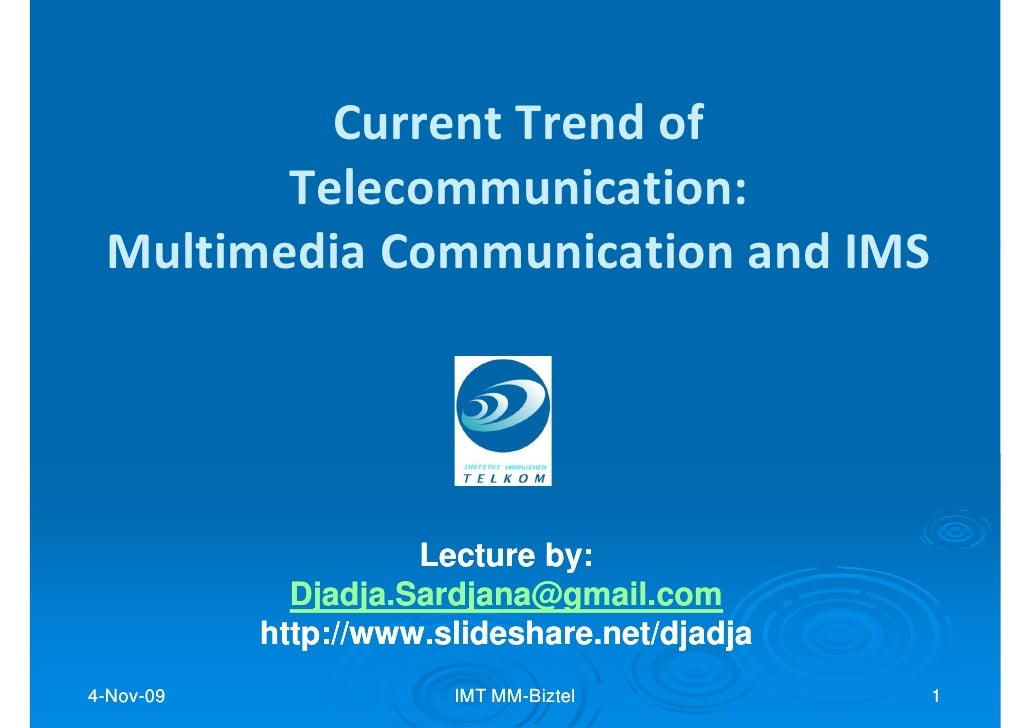 Current Trend of         Telecommunication:  Multimedia Communication and IMS                          Lecture by:        ...