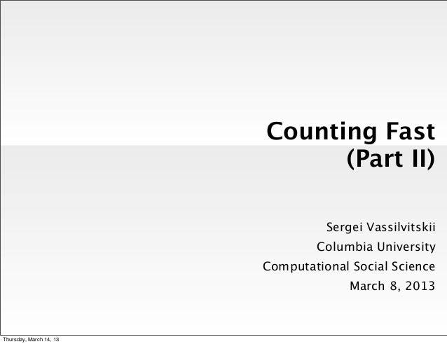 Counting Fast                               (Part II)                                   Sergei Vassilvitskii              ...