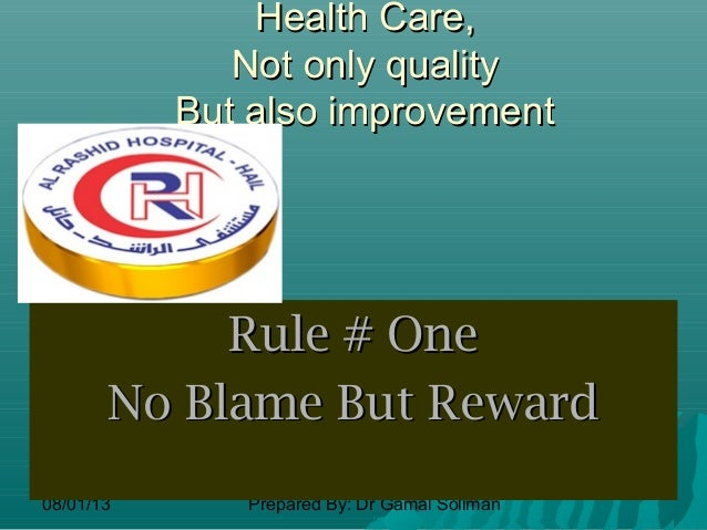 08/01/13 Prepared By: Dr Gamal Soliman Health Care,Health Care, Not only qualityNot only quality But also improvementBut a...