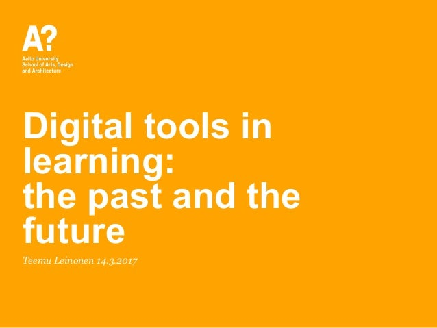 Digital tools in learning: the past and the future Teemu Leinonen 14.3.2017