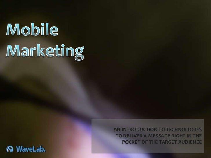 AN INTRODUCTION TO TECHNOLOGIES TO DELIVER A MESSAGE RIGHT IN THE   POCKET OF THE TARGET AUDIENCE