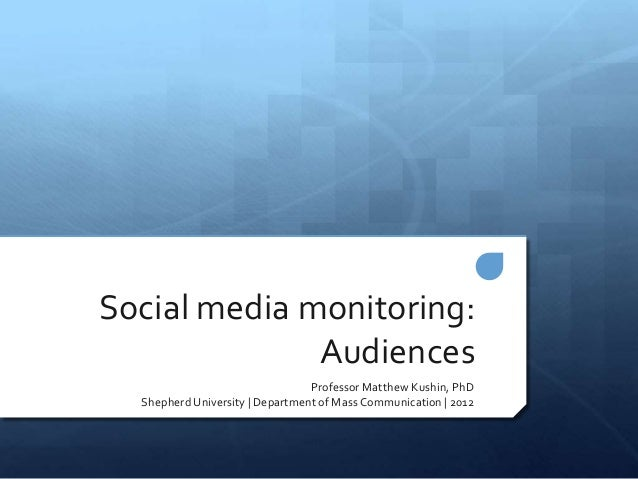 Social media monitoring:              Audiences                                 Professor Matthew Kushin, PhD  Shepherd Un...
