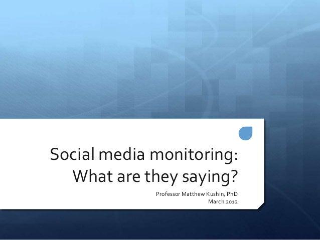 Social media monitoring:  What are they saying?             Professor Matthew Kushin, PhD                               Ma...