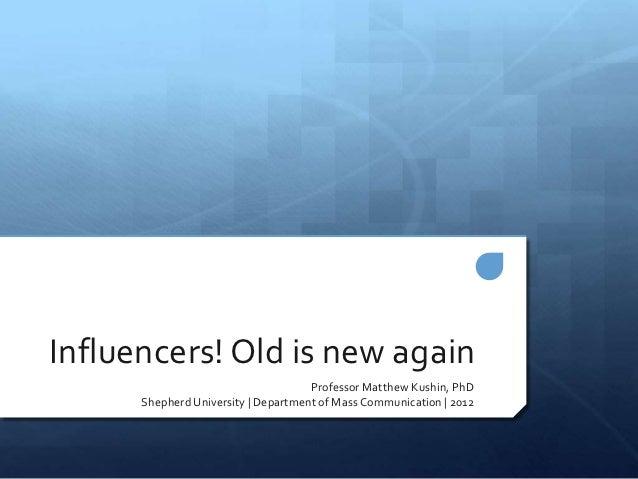 Influencers! Old is new again                                     Professor Matthew Kushin, PhD      Shepherd University |...