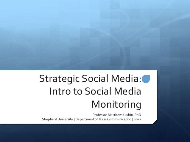 Strategic Social Media:  Intro to Social Media            Monitoring                               Professor Matthew Kushi...