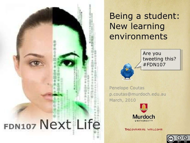 Being a student: New learning environments Penelope Coutas [email_address] March, 2010 Are you tweeting this? #FDN107