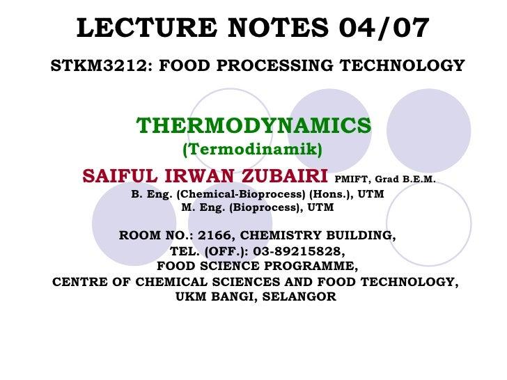 LECTURE NOTES 04/07  STKM3212: FOOD PROCESSING TECHNOLOGY   THERMODYNAMICS  (Termodinamik)  SAIFUL IRWAN ZUBAIRI   PMIFT, ...