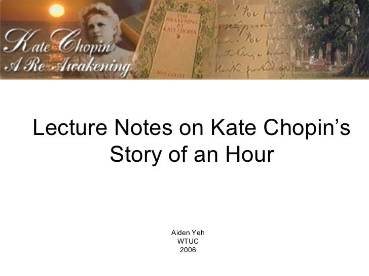 the story of an hour by kate chopin 2 essay Analysis of the story of an hour essays: in the story of an hour kate chopin tells the story of a woman, mrs mallard whose husband is thought to be dead.