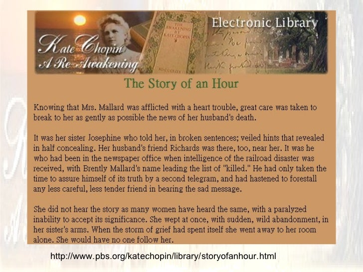 the story of the hour In the story of an hour, i found one distinct example of foreshadowing foreshadowing is the element of literature in which the author hints or gives an indication .