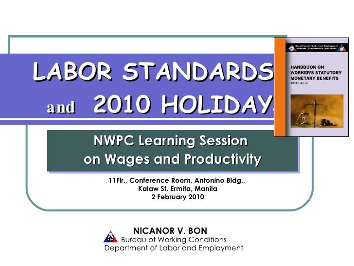 NWPC Learning Session  on Wages and Productivity LABOR STANDARDS     and   2010 HOLIDAYS NICANOR V. BON   Bureau of Workin...