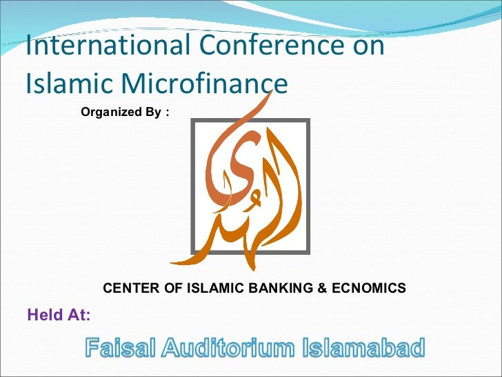 International Conference on Islamic Microfinance CENTER OF ISLAMIC BANKING & ECNOMICS Organized By : Held At:
