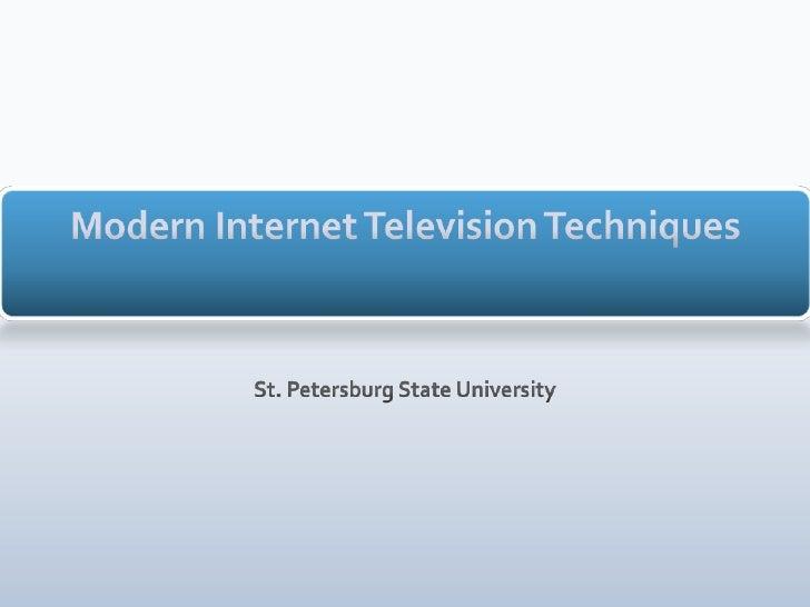 Modern Internet Television Techniques<br />St. Petersburg State University<br />