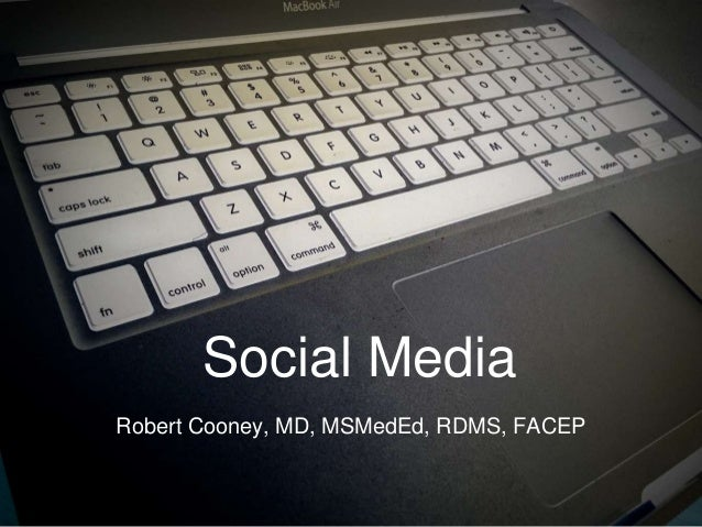 Social Media Robert Cooney, MD, MSMedEd, RDMS, FACEP