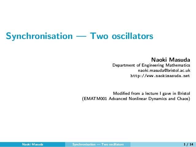 Synchronisation — Two oscillators Naoki Masuda Department of Engineering Mathematics naoki.masuda@bristol.ac.uk http://www...