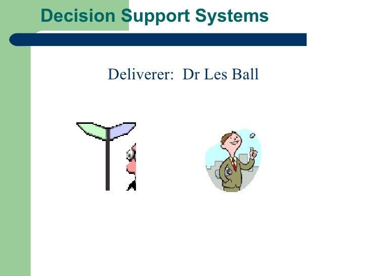 Decision Support Systems Deliverer:  Dr Les Ball