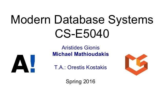 Modern Database Systems CS-E5040 Aristides Gionis Michael Mathioudakis T.A.: Orestis Kostakis Spring 2016