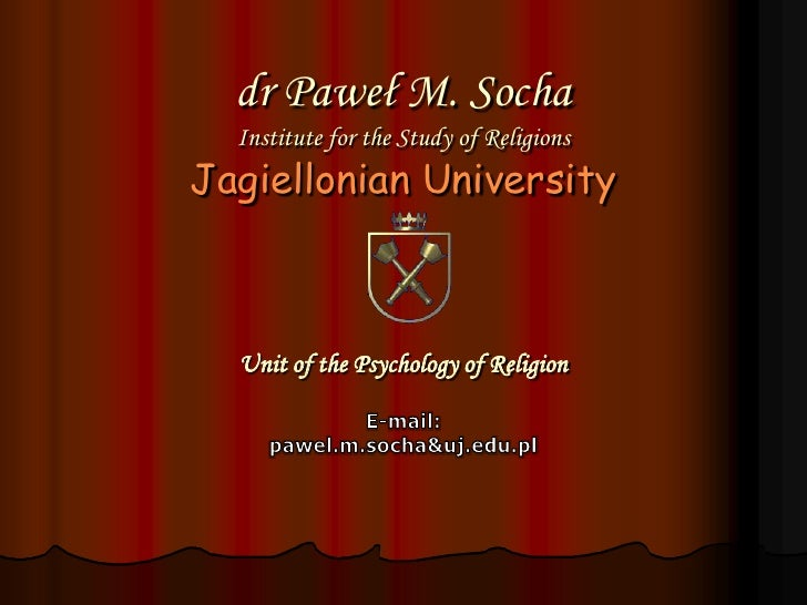 dr Paweł M. SochaInstitute for the Study of ReligionsJagiellonian UniversityUnit of the Psychology of Religion E-mail: paw...