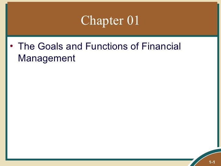 Chapter 01 <ul><li>The Goals and Functions of Financial Management </li></ul>1-