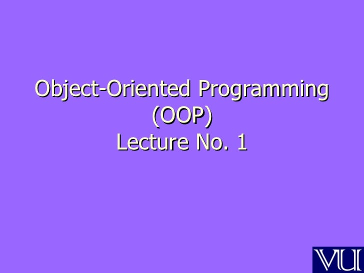 Object-Oriented Programming           (OOP)        Lecture No. 1