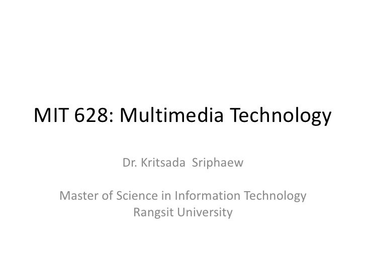 MIT 628: Multimedia Technology            Dr. Kritsada Sriphaew  Master of Science in Information Technology              ...