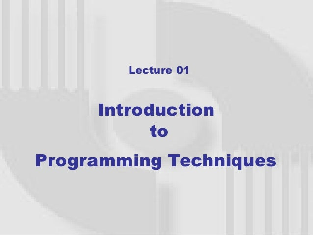 Lecture 01     Introduction           toProgramming Techniques