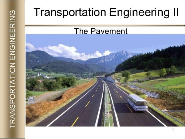 1 Transportation Engineering II The Pavement