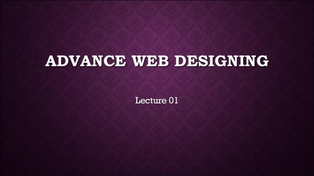 ADVANCE WEB DESIGNING Lecture 01