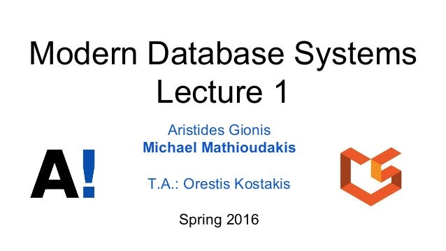 Modern Database Systems Lecture 1 Aristides Gionis Michael Mathioudakis T.A.: Orestis Kostakis Spring 2016