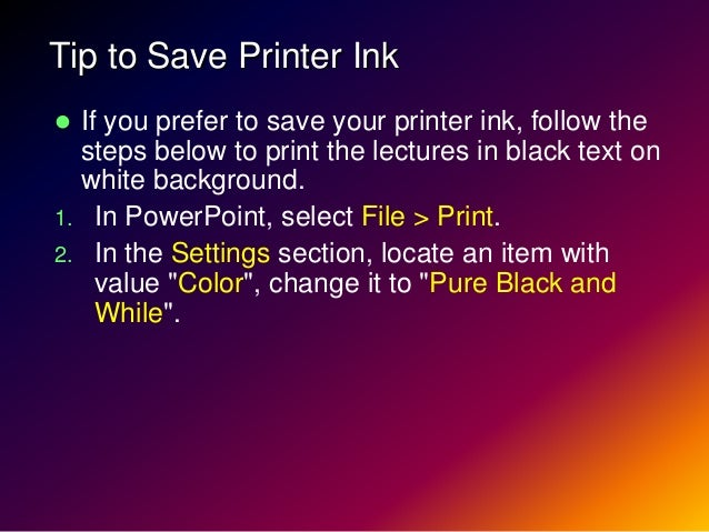 Tip to Save Printer Ink If you prefer to save your printer ink, follow the  steps below to print the lectures in black te...