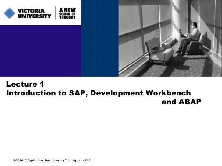 Lecture 1 Introduction to SAP, Development Workbench and ABAP BCO5647 Applications Programming Techniques (ABAP)