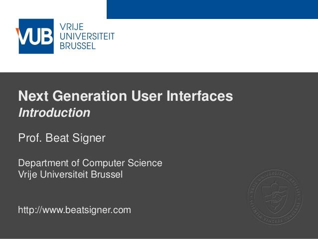 2 December 2005 Next Generation User Interfaces Introduction Prof. Beat Signer Department of Computer Science Vrije Univer...