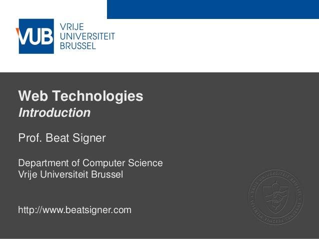2 December 2005 Web Technologies Introduction Prof. Beat Signer Department of Computer Science Vrije Universiteit Brussel ...
