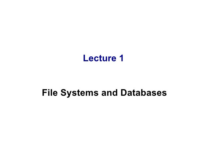 Lecture 1 File Systems and Databases