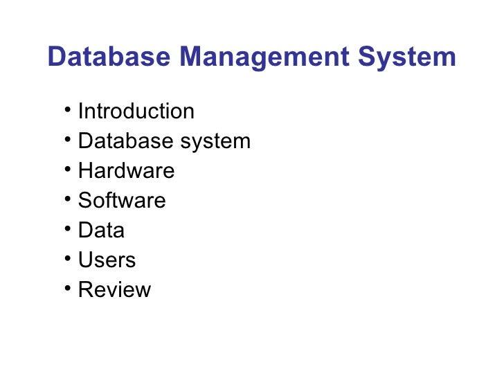 Database Management System <ul><li>Introduction </li></ul><ul><li>Database system </li></ul><ul><li>Hardware </li></ul><ul...