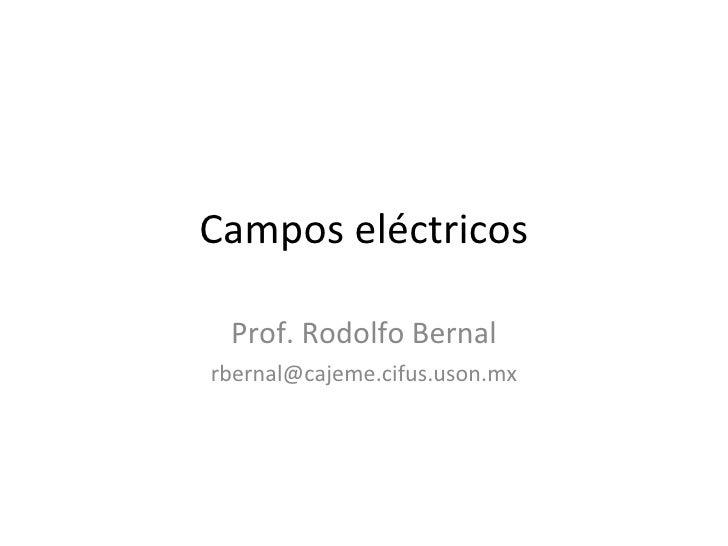 Campos eléctricos Prof. Rodolfo Bernal [email_address]
