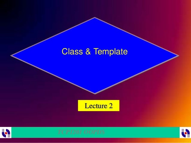 Class & Template       Lecture 2TCP1201 OOPDS