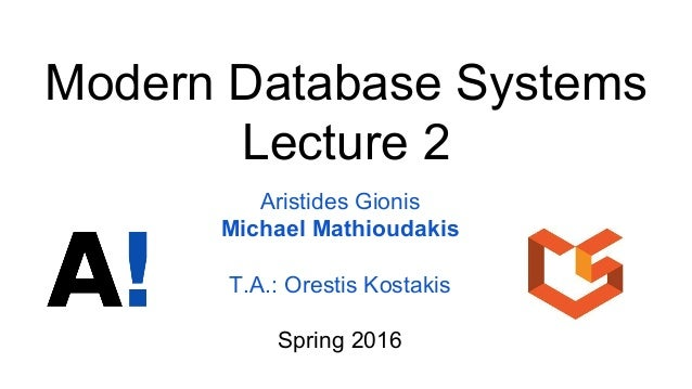 Modern Database Systems Lecture 2 Aristides Gionis Michael Mathioudakis T.A.: Orestis Kostakis Spring 2016