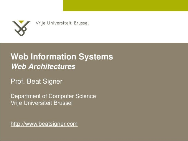 2 December 2005  Web Information Systems  Web Architectures  Prof. Beat Signer  Department of Computer Science  Vrije Univ...