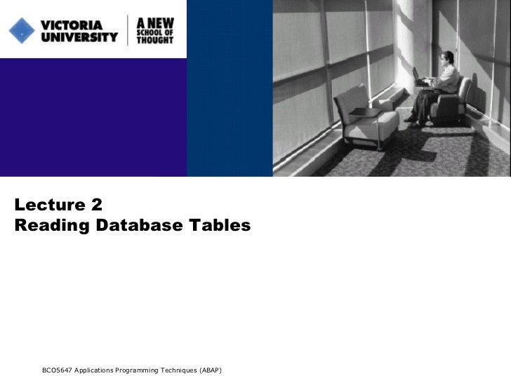 Lecture 2 Reading Database Tables BCO5647 Applications Programming Techniques (ABAP)