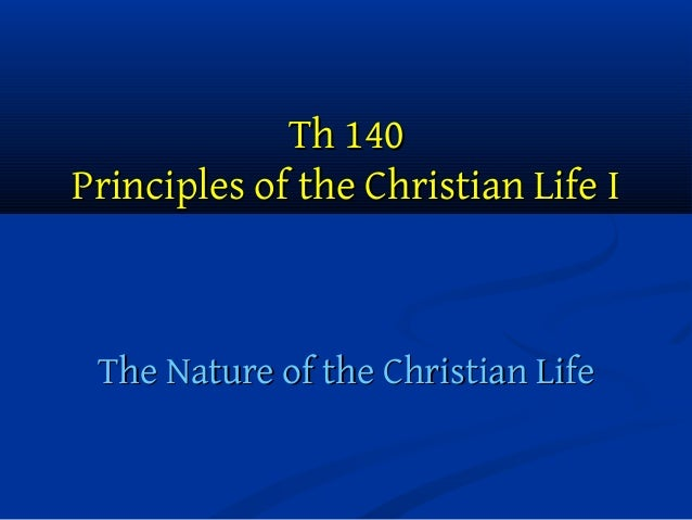 Th 140 Principles of the Christian Life I  The Nature of the Christian Life