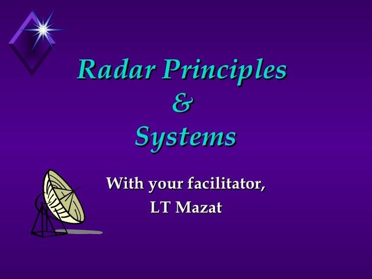 Radar Principles  &  Systems With your facilitator, LT Mazat