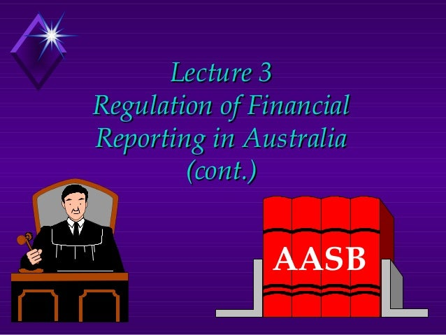 Lecture 3Regulation of FinancialReporting in Australia        (cont.)               AASB