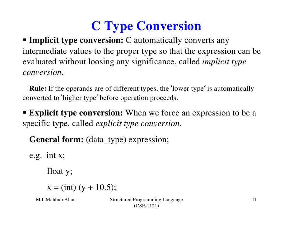 C Type Conversion  Implicit type conversion: C automatically converts anyintermediate values to the proper type so that th...