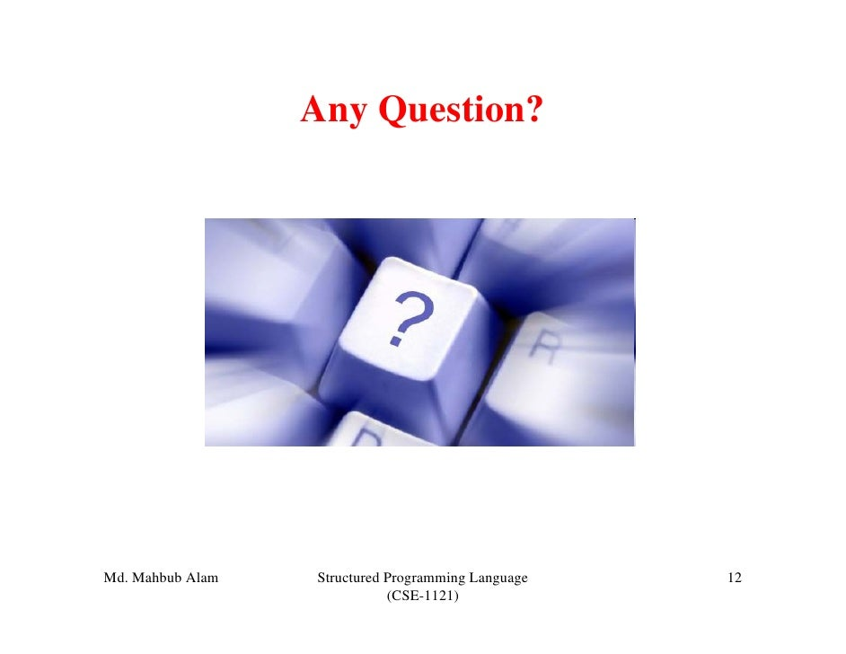 Any Question?Md. Mahbub Alam   Structured Programming Language   12                             (CSE-1121)