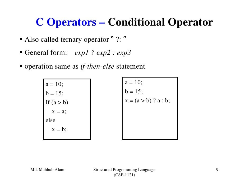 """C Operators – Conditional OperatorAlso called ternary operator """" ?: """"General form: exp1 ? exp2 : exp3operation same as if-..."""