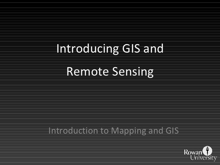 Introducing GIS and Remote Sensing Introduction to Mapping and GIS