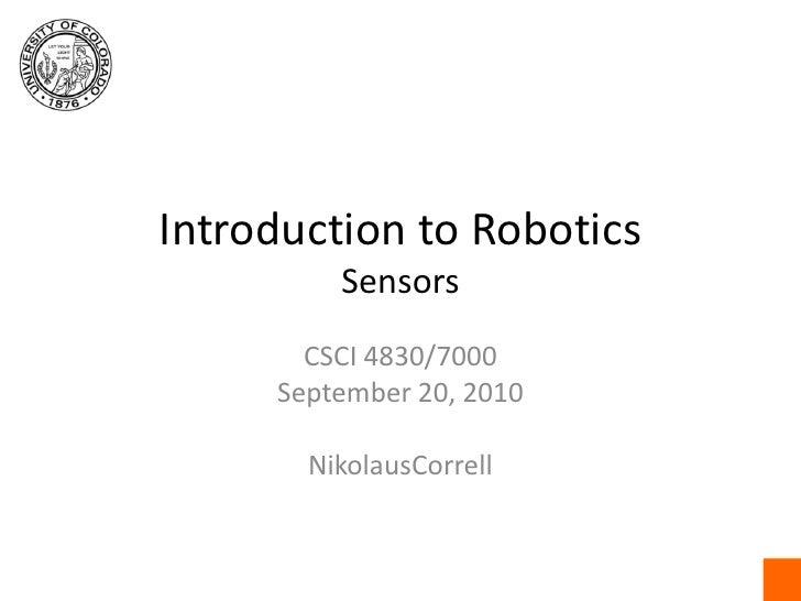 Introduction to RoboticsSensors<br />CSCI4830/7000<br />September 20, 2010<br />NikolausCorrell<br />